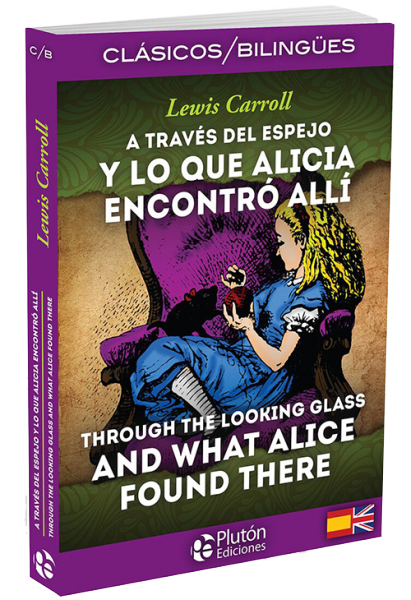 A través del espejo y lo que Alicia encontró allí / Through the Looking-Glass, and What Alice Found There.